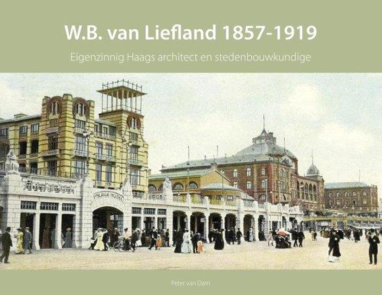 W.B. Van Liefland – eigenzinnig architect en stedenbouwkundige 1857-1919